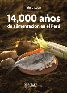 """""""14 000 años de alimentación en el Perú"""", escrita por el Dr. Elmo León."""