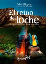 """""""El Reino del Loche, Los singulares sabores de la Cocina Lambayecana"""" de Mariano Valderrama con la fotografía de Heinz Plenge"""
