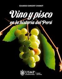 """""""Vino y Pisco en la Historia del Perú"""" de Eduardo Dargent Chamot."""